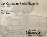 1st Canadian Radar Battery 1944–45 (with an introduction by Terry Copp)