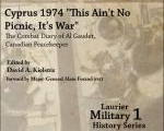 "Cyprus 1974, ""This Ain't No Picnic, It's War"": The Combat Diary of Al Gaudet, Canadian Peacekeeper by David A. Kielstra (ed) and Alain Gaudet"