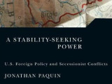 [ACUNS] Review of Jonathan Paquin's A Stability-Seeking Power: U.S. Foreign Policy and Secessionist Conflicts by Matthew Benger