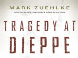 Recension de l'ouvrage de Mark Zuehlke, Tragedy at Dieppe: Operation Jubilee, August 19, 1942 par Mike Bechthold