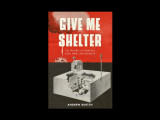 Review of Andrew Burtch's Give Me Shelter: The Failure of Canada's Cold War Civil Defence by Matthew Wiseman