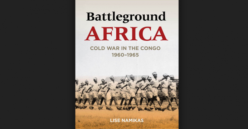 Review of Lise Namikas, Battleground Africa: Cold War in the Congo, 1960-1965 by Brian Bertosa