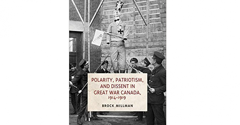 Review of Brock Millman's Polarity, Patriotism, and Dissent in Great War Canada by Tim Cook