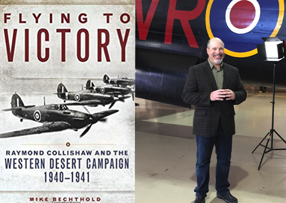 """Mike Bechthold Book Launch and Lecture,""""Flying to Victory: Raymond Collishaw and his many wars,"""" Wednesday, 22 November 2017, 7 pm"""