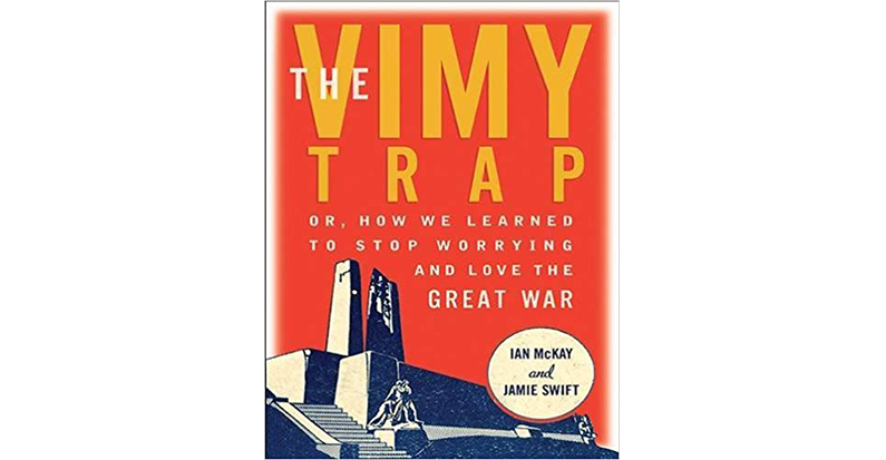 Review of Ian McKay and Jamie Swift's The Vimy Trap by Geoffrey Hayes