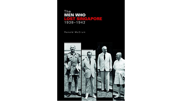 Review of Ronald McCrum's The Men Who Lost Singapore by Brian Bertosa