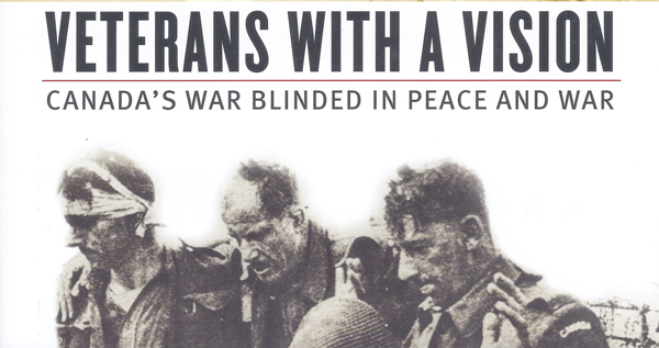 A Book Note on Serge Durflinger's 'Veterans with a Vision: Canada's War Blinded in Peace and War' by Alex Souchen