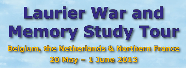 *Laurier Undergraduate Students* Apply now for the Laurier War & Memory Study Tour – 20 May to 1 June 2013