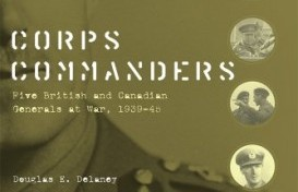 Recension de l'ouvrage de Douglas E. Delaney  Corps Commanders : Five British and Canadian Generals at War, 1939-1945  par William Pratt