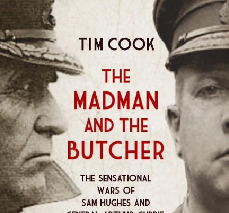 Recension de l'ouvrage de Tim Cook,  The Madman and the Butcher: The Sensational Wars of Sam Hughes and General Arthur Currie par Micheal S. Neiberg