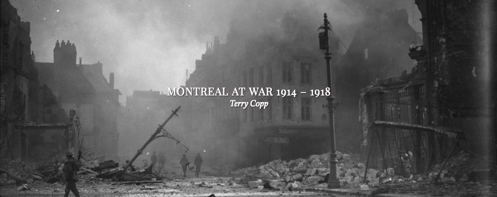 Terry Copp's Montreal At War, 1914-1918: Conclusion Now Available!