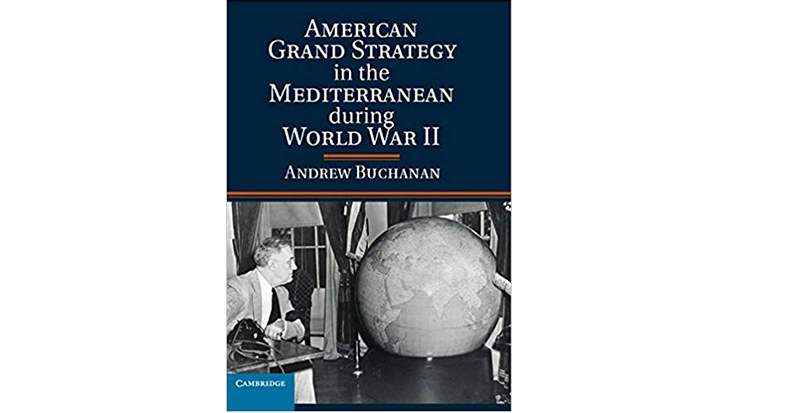 Book Review: American Grand Strategy in the Mediterranean during World War II by Andrew Buchanan