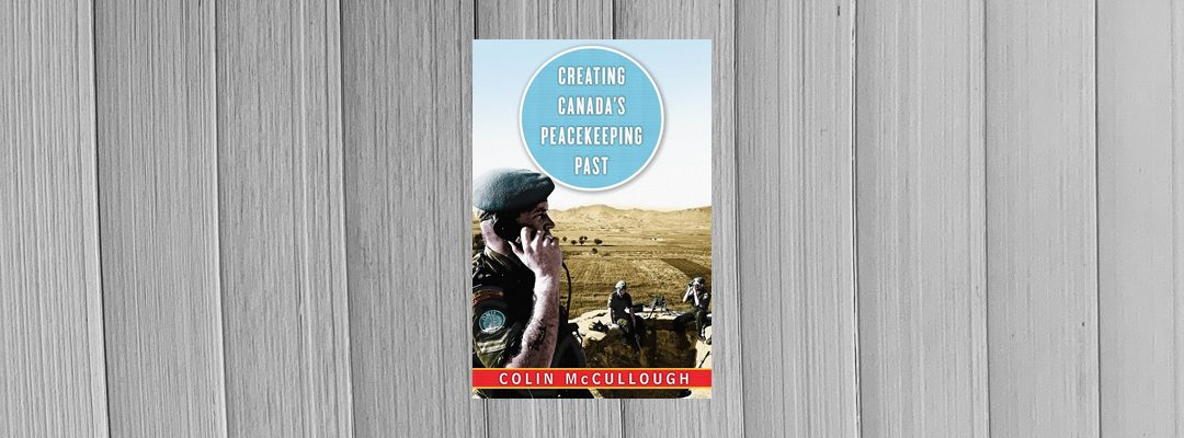 Book Review: Creating Canada's Peacekeeping Past by Colin McCullough