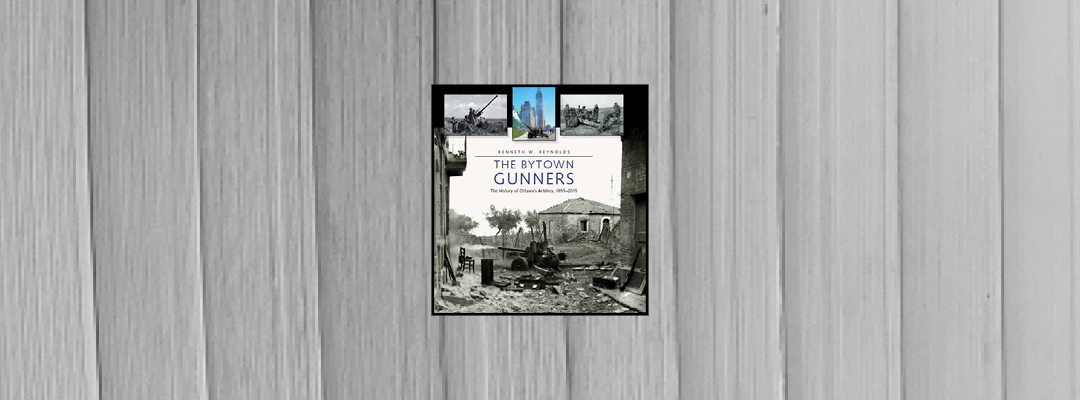 Book Review: The Bytown Gunners: The History of Ottawa's Gunners by Kenneth W. Reynolds
