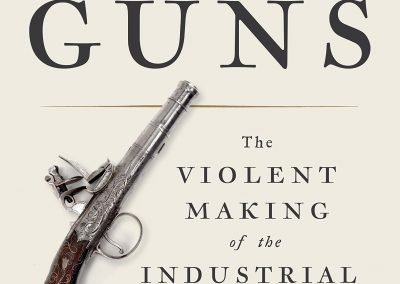 Book Review: Empire of Guns: The Violent Making of the Industrial Revolution by Priya Satia